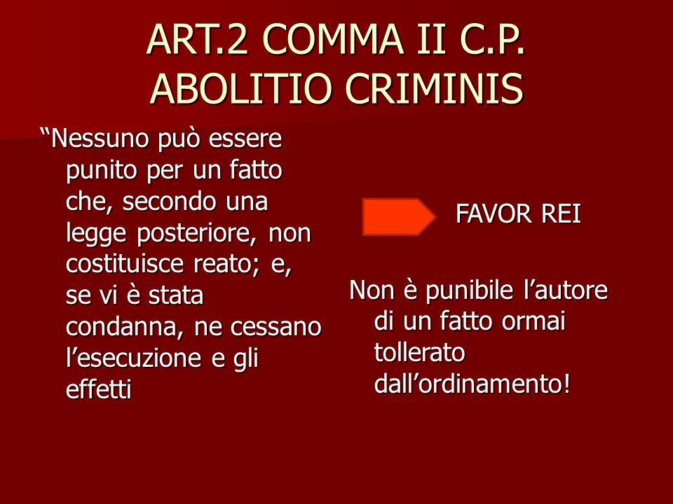 """ART.2 COMMA II C.P. ABOLITIO CRIMINIS """"Nessuno può essere punito per un fatto che, secondo una legge posteriore, non costituisce reato; e, se vi è sta"""