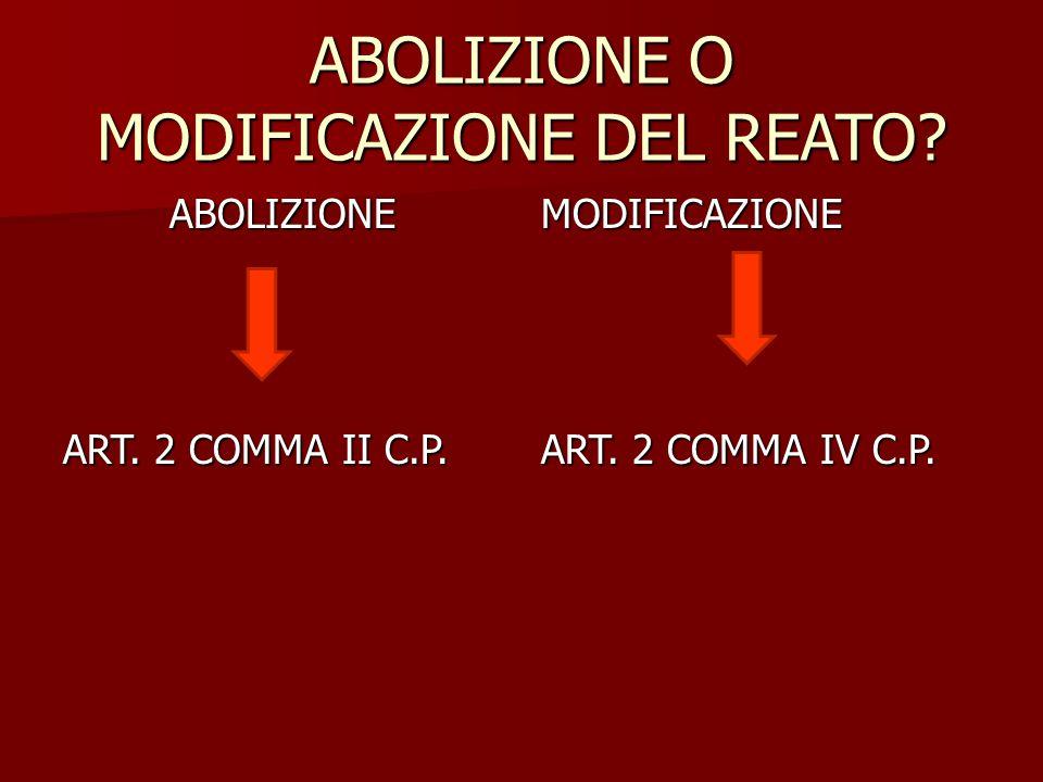 ABOLIZIONE O MODIFICAZIONE DEL REATO? ABOLIZIONE ART. 2 COMMA II C.P. MODIFICAZIONE ART. 2 COMMA IV C.P.