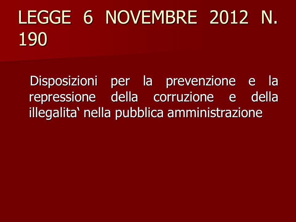 LEGGE 6 NOVEMBRE 2012 N. 190 Disposizioni per la prevenzione e la repressione della corruzione e della illegalita' nella pubblica amministrazione Disp