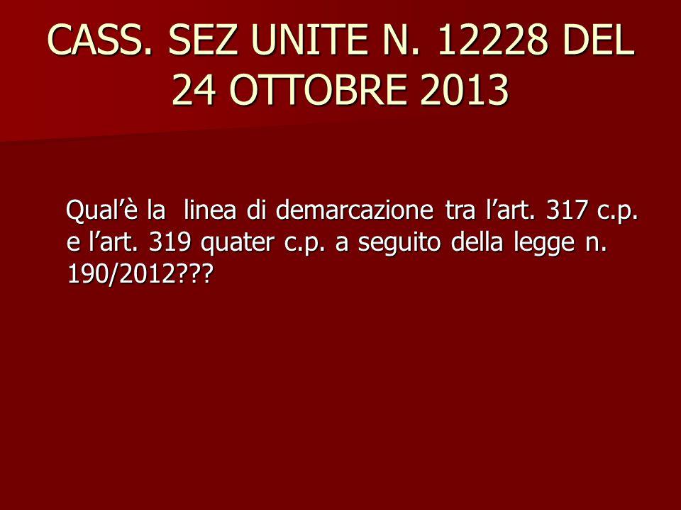 CASS. SEZ UNITE N. 12228 DEL 24 OTTOBRE 2013 Qual'è la linea di demarcazione tra l'art. 317 c.p. e l'art. 319 quater c.p. a seguito della legge n. 190