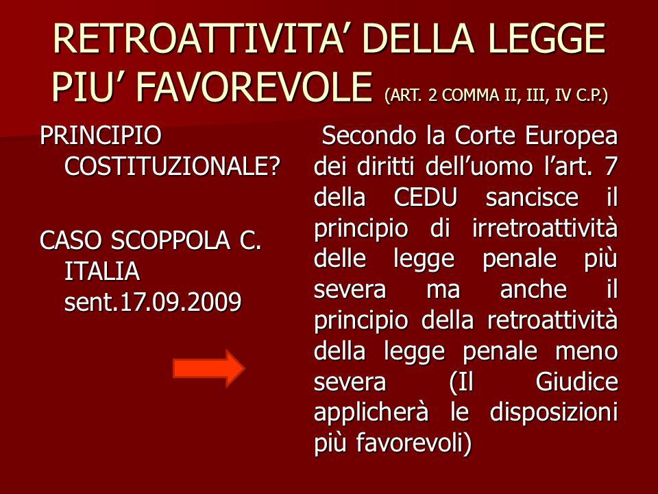 RETROATTIVITA' DELLA LEGGE PIU' FAVOREVOLE (ART. 2 COMMA II, III, IV C.P.) PRINCIPIO COSTITUZIONALE? CASO SCOPPOLA C. ITALIA sent.17.09.2009 Secondo l