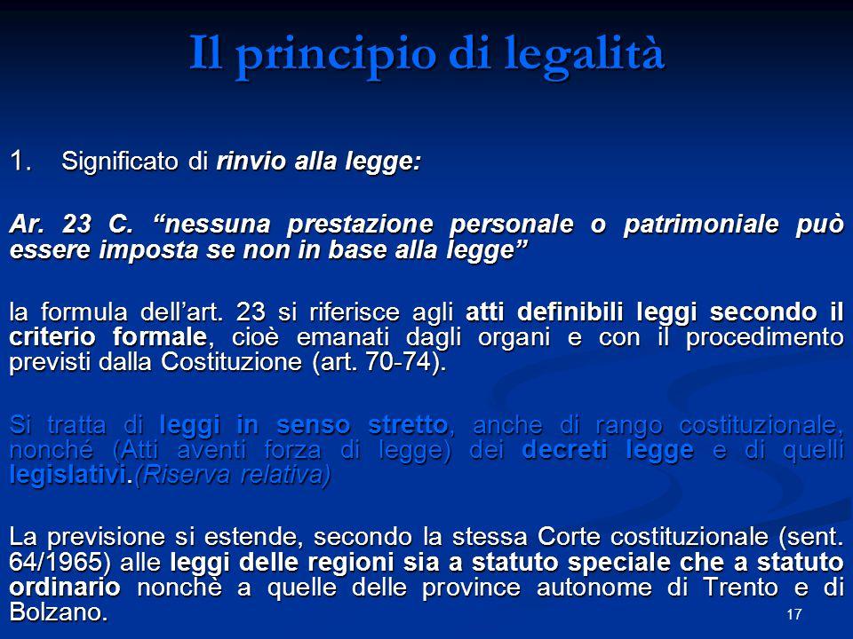 """17 Il principio di legalità 1. Significato di rinvio alla legge: Ar. 23 C. """"nessuna prestazione personale o patrimoniale può essere imposta se non in"""