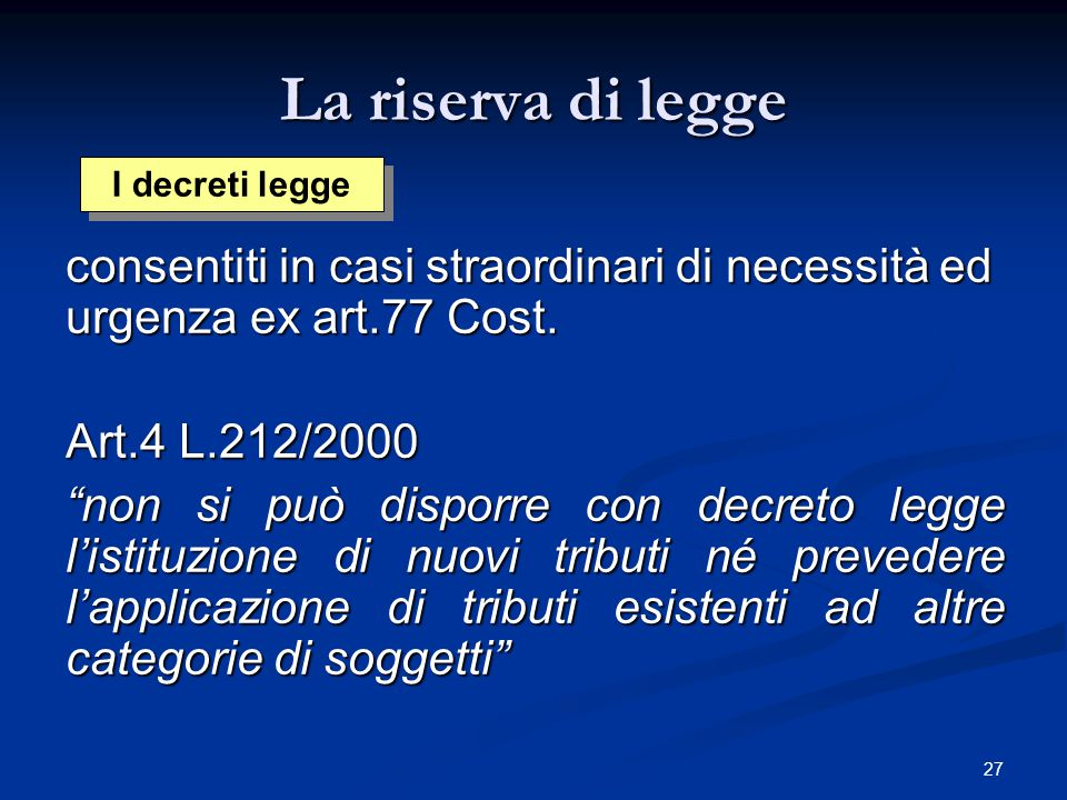 """27 La riserva di legge consentiti in casi straordinari di necessità ed urgenza ex art.77 Cost. Art.4 L.212/2000 """"non si può disporre con decreto legge"""