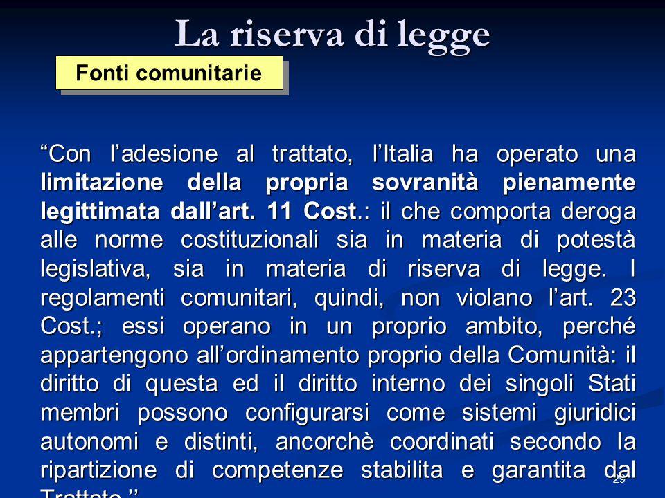 """29 La riserva di legge """"Con l'adesione al trattato, l'Italia ha operato una limitazione della propria sovranità pienamente legittimata dall'art. 11 Co"""