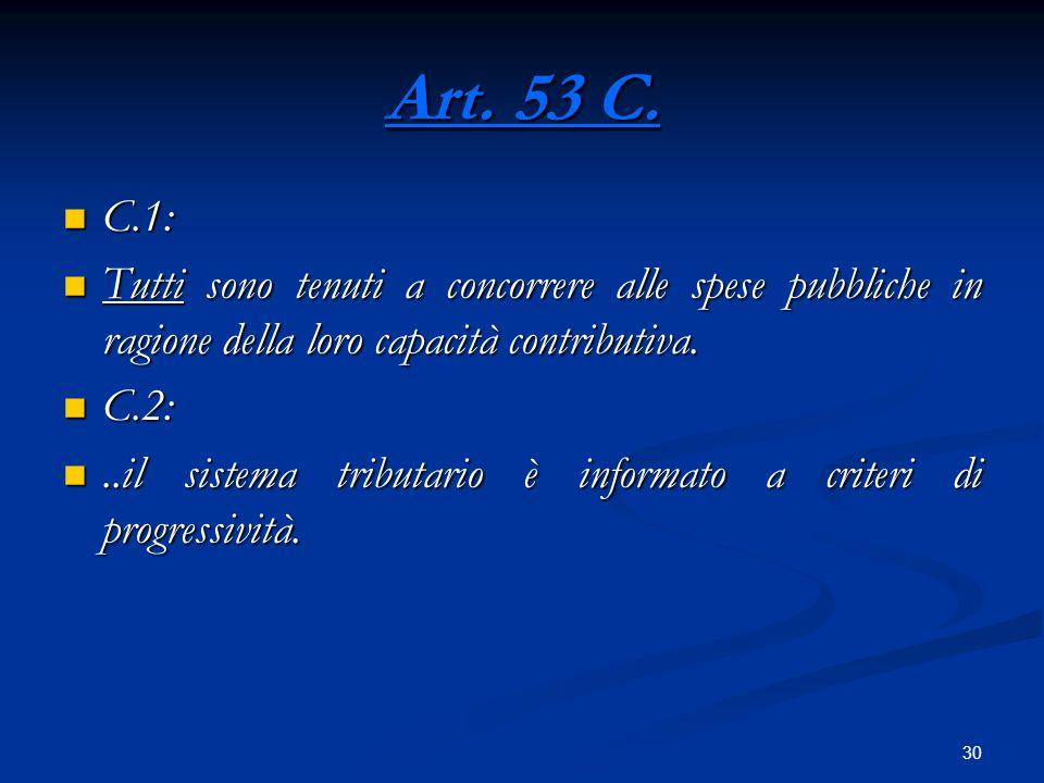 30 Art. 53 C. C.1: C.1: Tutti sono tenuti a concorrere alle spese pubbliche in ragione della loro capacità contributiva. Tutti sono tenuti a concorrer