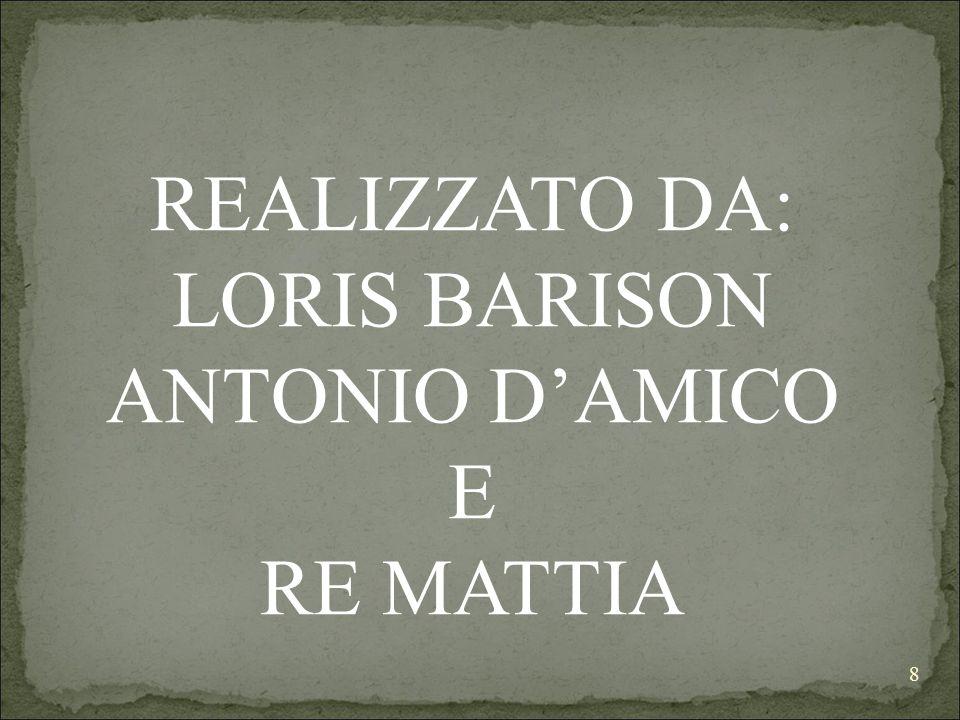 8 REALIZZATO DA: LORIS BARISON ANTONIO D'AMICO E RE MATTIA
