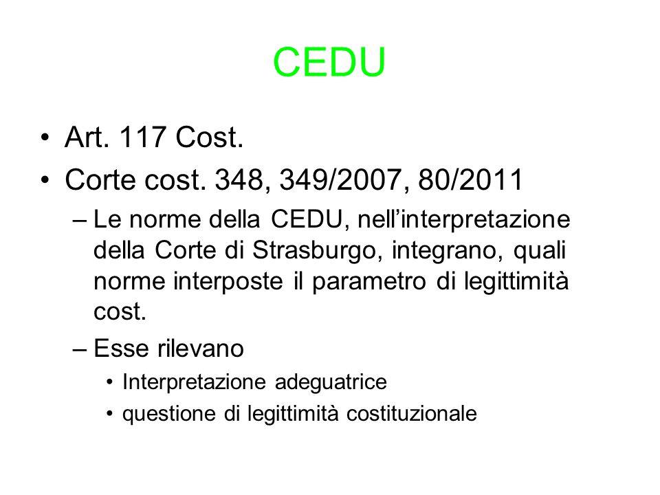CEDU Art. 117 Cost. Corte cost. 348, 349/2007, 80/2011 –Le norme della CEDU, nell'interpretazione della Corte di Strasburgo, integrano, quali norme in