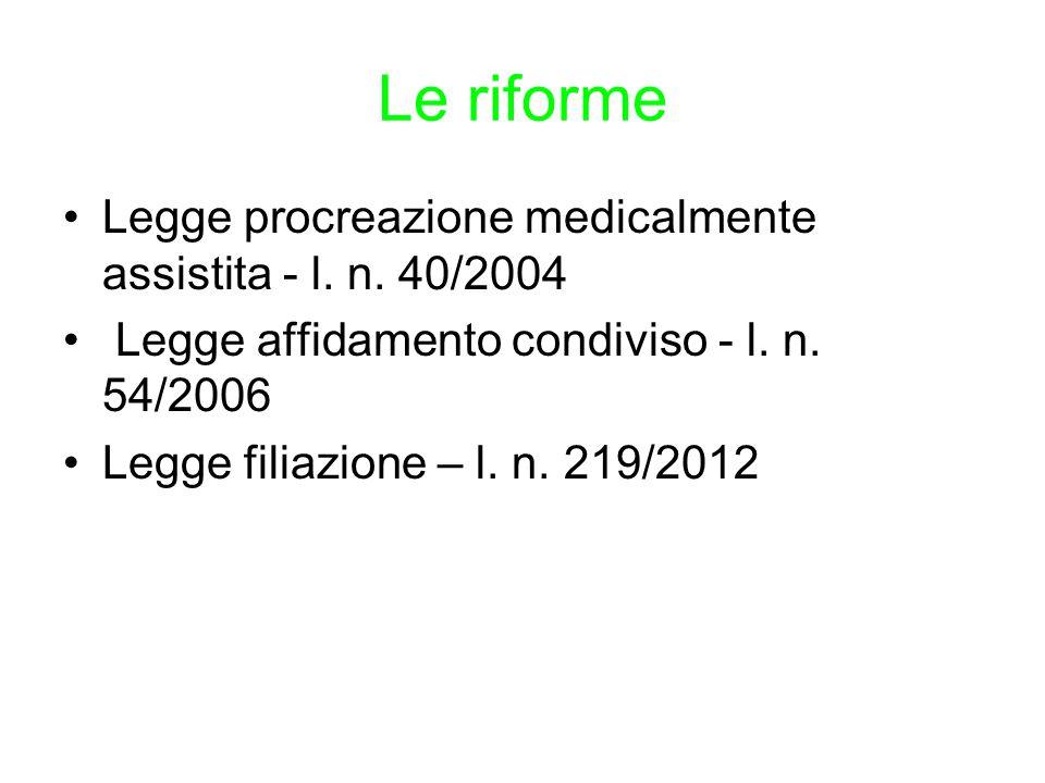 Le riforme Legge procreazione medicalmente assistita - l. n. 40/2004 Legge affidamento condiviso - l. n. 54/2006 Legge filiazione – l. n. 219/2012