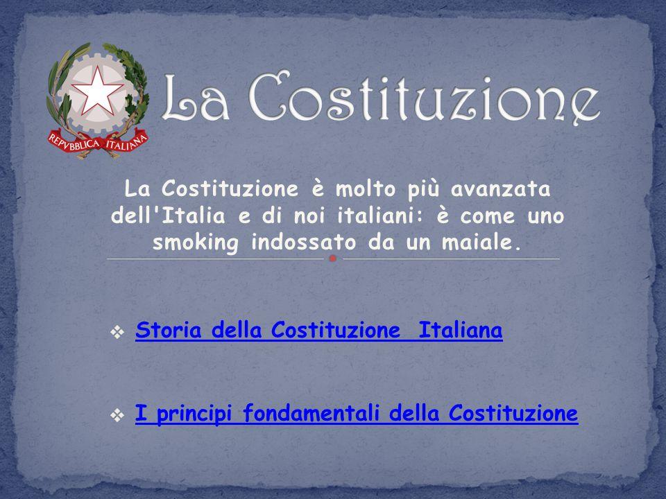 La Costituzione è molto più avanzata dell'Italia e di noi italiani: è come uno smoking indossato da un maiale.  Storia della Costituzione Italiana 