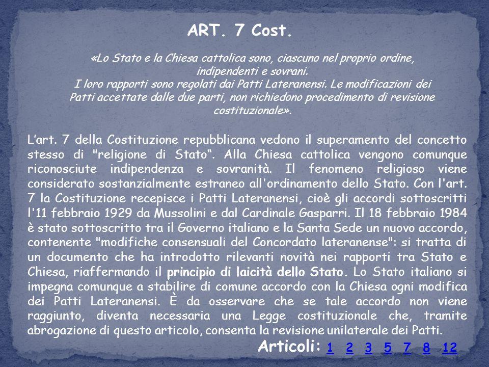 ART. 7 Cost. «Lo Stato e la Chiesa cattolica sono, ciascuno nel proprio ordine, indipendenti e sovrani. I loro rapporti sono regolati dai Patti Latera