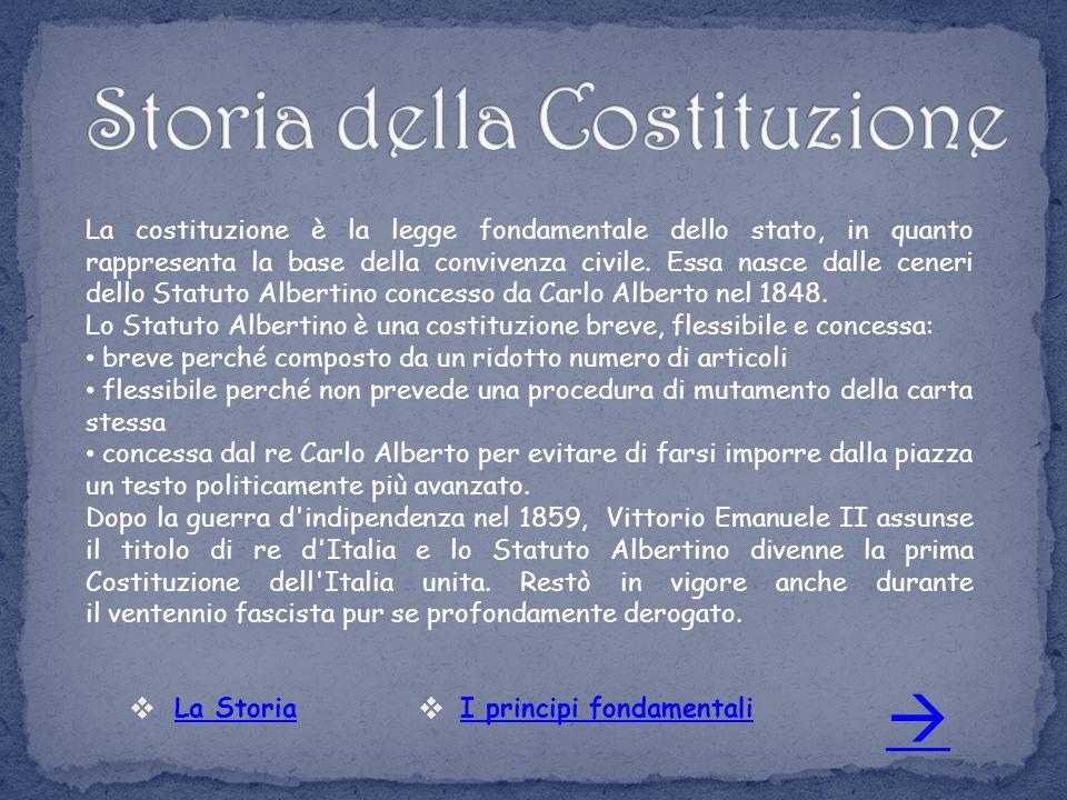 La costituzione è la legge fondamentale dello stato, in quanto rappresenta la base della convivenza civile. Essa nasce dalle ceneri dello Statuto Albe