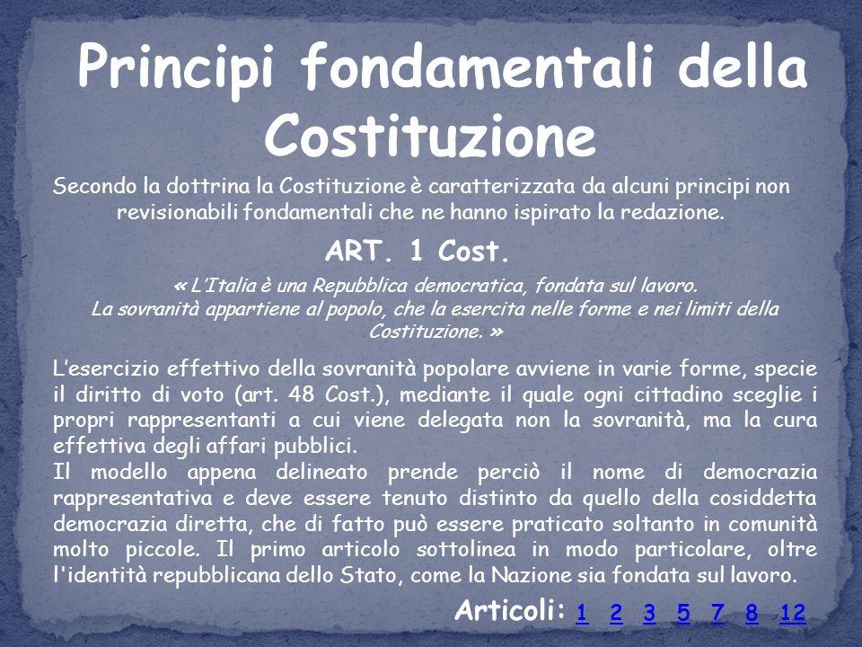 Principi fondamentali della Costituzione Secondo la dottrina la Costituzione è caratterizzata da alcuni principi non revisionabili fondamentali che ne