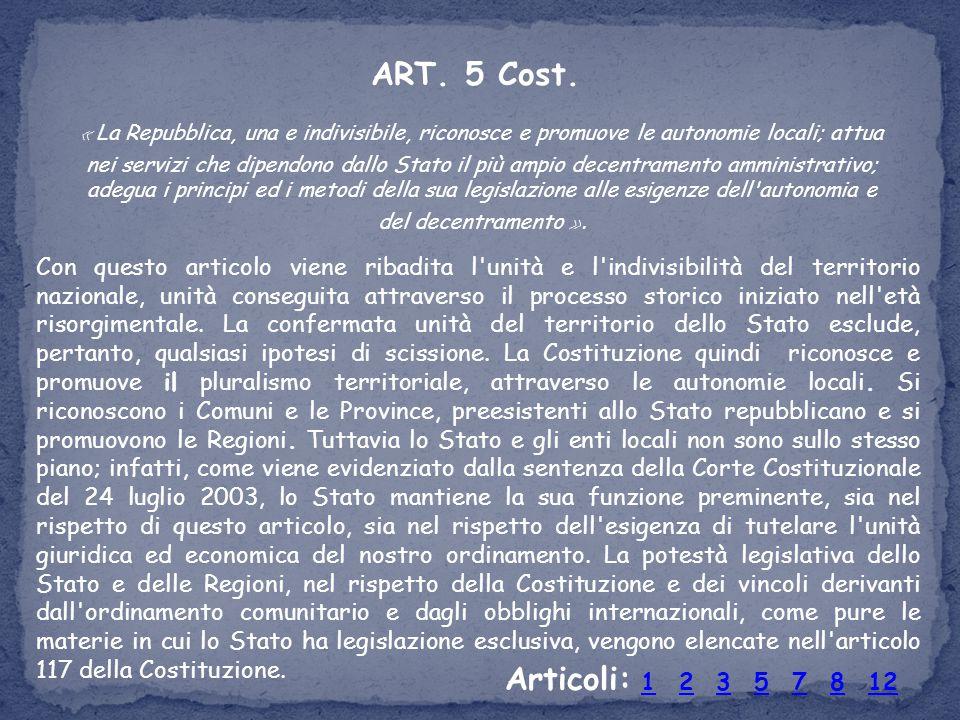 ART. 5 Cost. « La Repubblica, una e indivisibile, riconosce e promuove le autonomie locali; attua nei servizi che dipendono dallo Stato il più ampio d