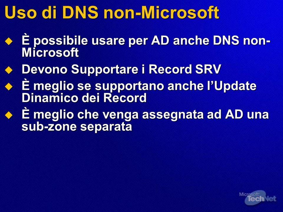 Uso di DNS non-Microsoft  È possibile usare per AD anche DNS non- Microsoft  Devono Supportare i Record SRV  È meglio se supportano anche l'Update