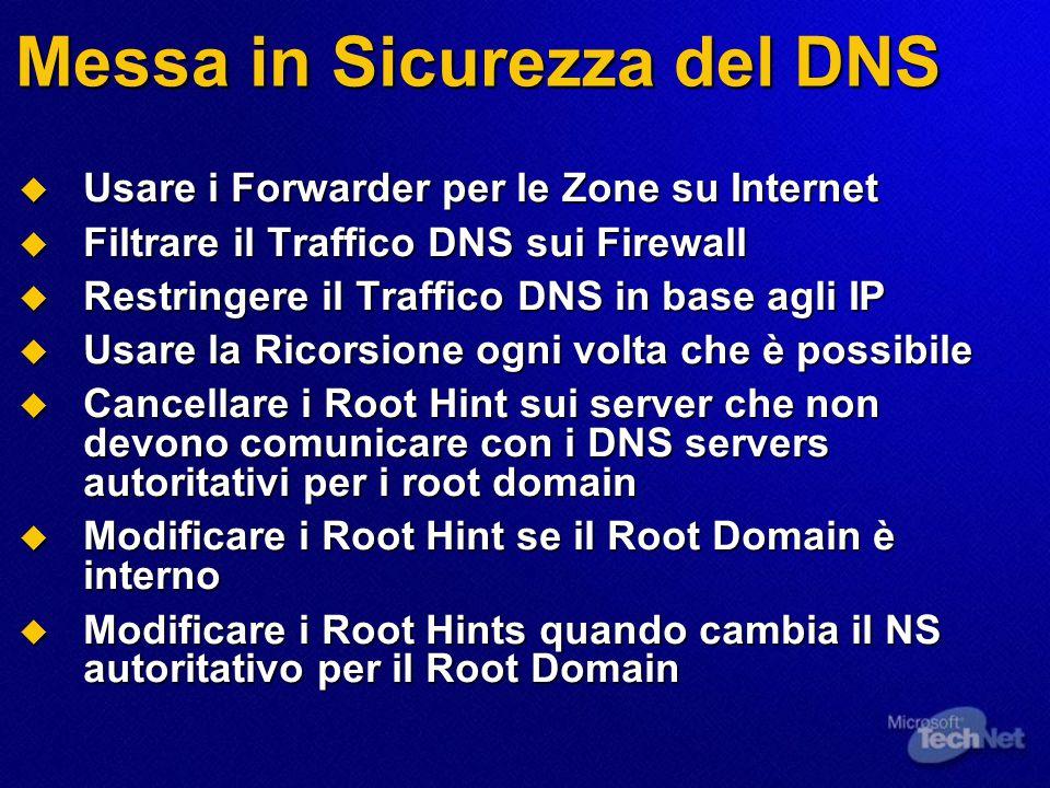 Messa in Sicurezza del DNS  Usare i Forwarder per le Zone su Internet  Filtrare il Traffico DNS sui Firewall  Restringere il Traffico DNS in base a