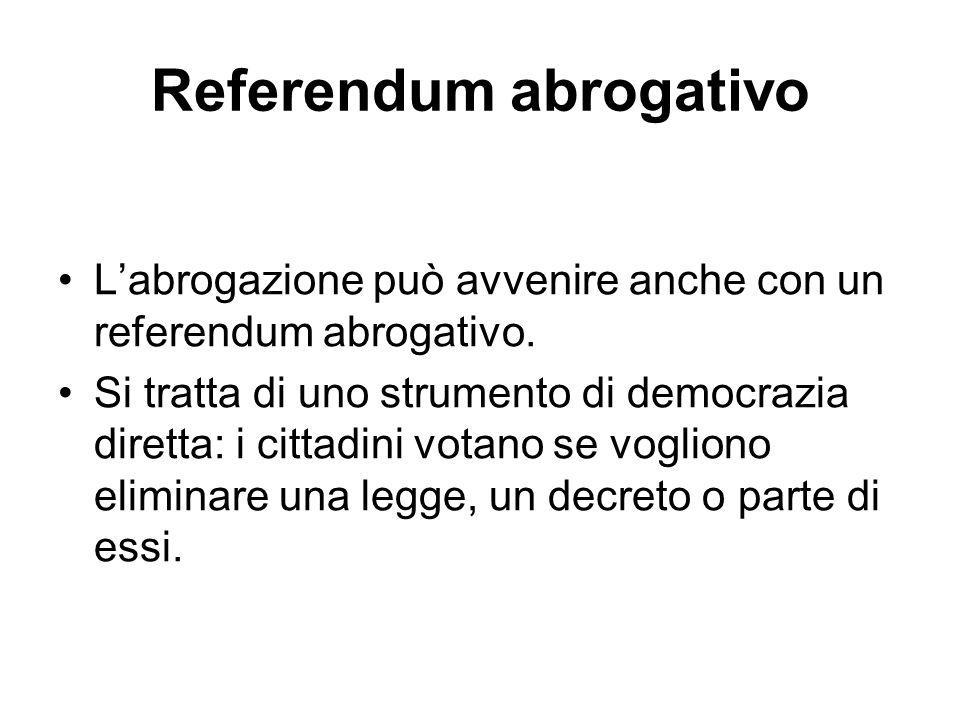 Referendum abrogativo L'abrogazione può avvenire anche con un referendum abrogativo. Si tratta di uno strumento di democrazia diretta: i cittadini vot