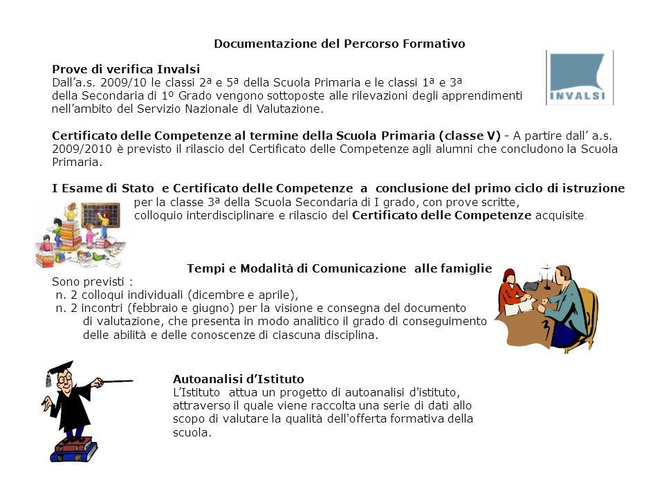 Documentazione del Percorso Formativo Prove di verifica Invalsi Dall'a.s. 2009/10 le classi 2ª e 5ª della Scuola Primaria e le classi 1ª e 3ª della Se
