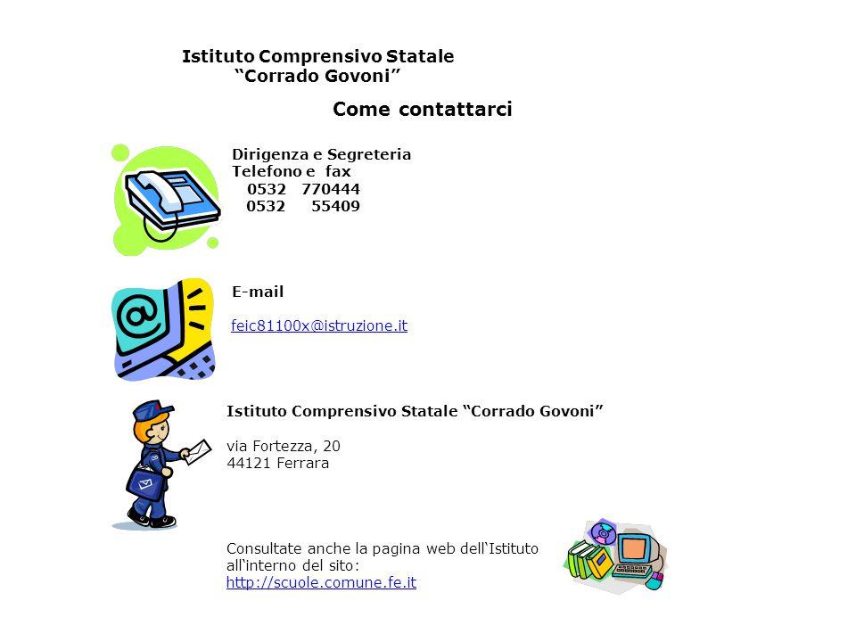 """Istituto Comprensivo Statale """"Corrado Govoni"""" Come contattarci Dirigenza e Segreteria Telefono e fax 0532 770444 0532 55409 E-mail feic81100x@istruzio"""