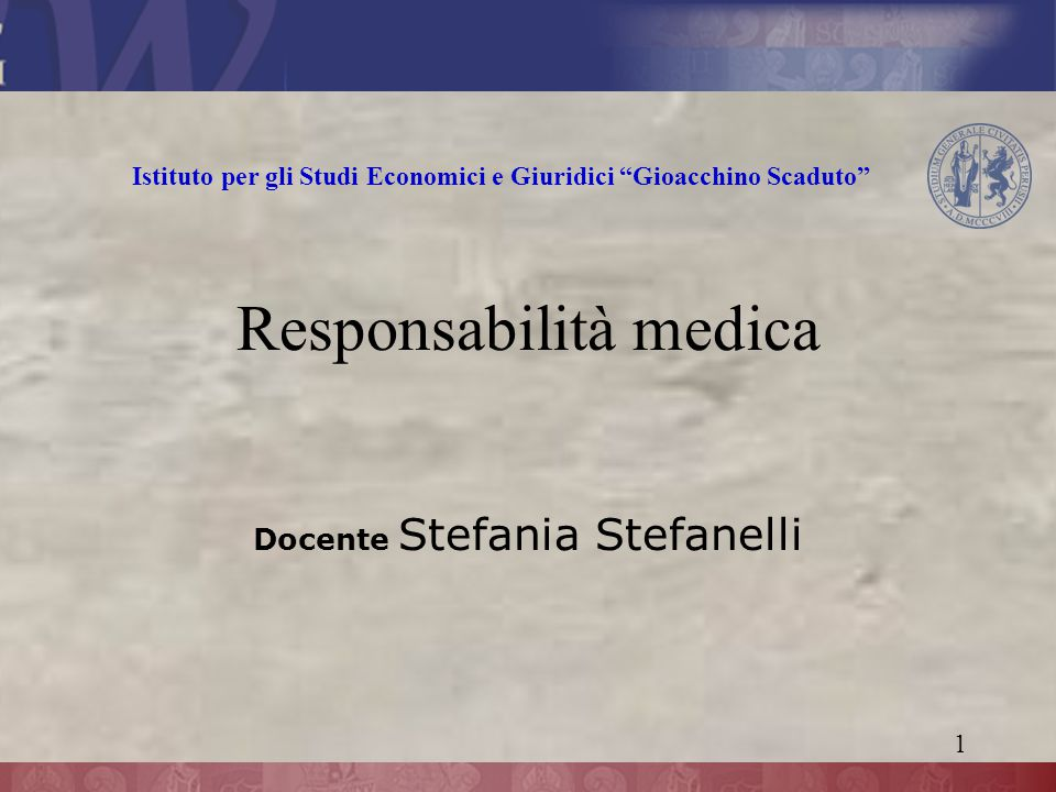 Docente Stefania Stefanelli 1 Responsabilità medica Istituto per gli Studi Economici e Giuridici Gioacchino Scaduto