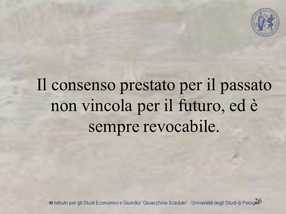 Il consenso prestato per il passato non vincola per il futuro, ed è sempre revocabile.