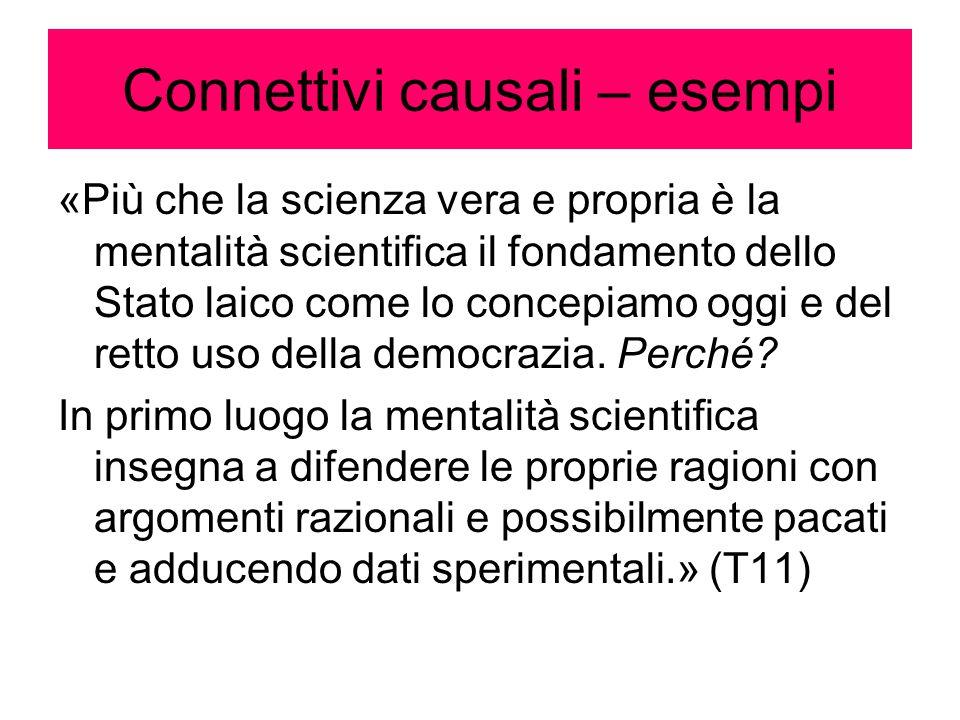 Connettivi causali – esempi «Più che la scienza vera e propria è la mentalità scientifica il fondamento dello Stato laico come lo concepiamo oggi e de