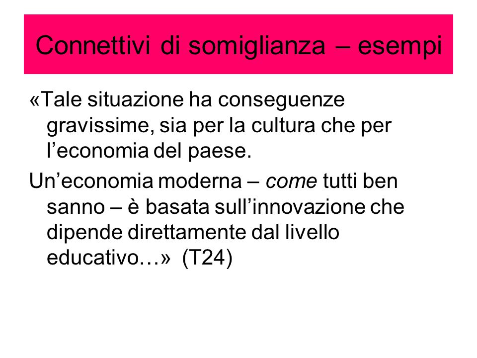 Connettivi di somiglianza – esempi «Tale situazione ha conseguenze gravissime, sia per la cultura che per l'economia del paese. Un'economia moderna –