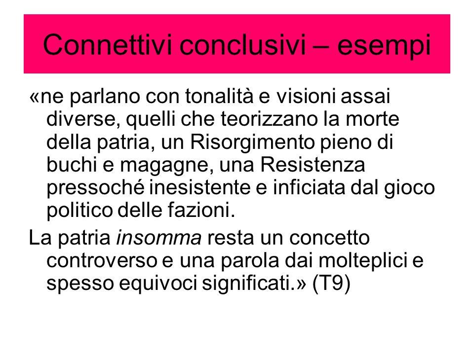 Connettivi conclusivi – esempi «ne parlano con tonalità e visioni assai diverse, quelli che teorizzano la morte della patria, un Risorgimento pieno di