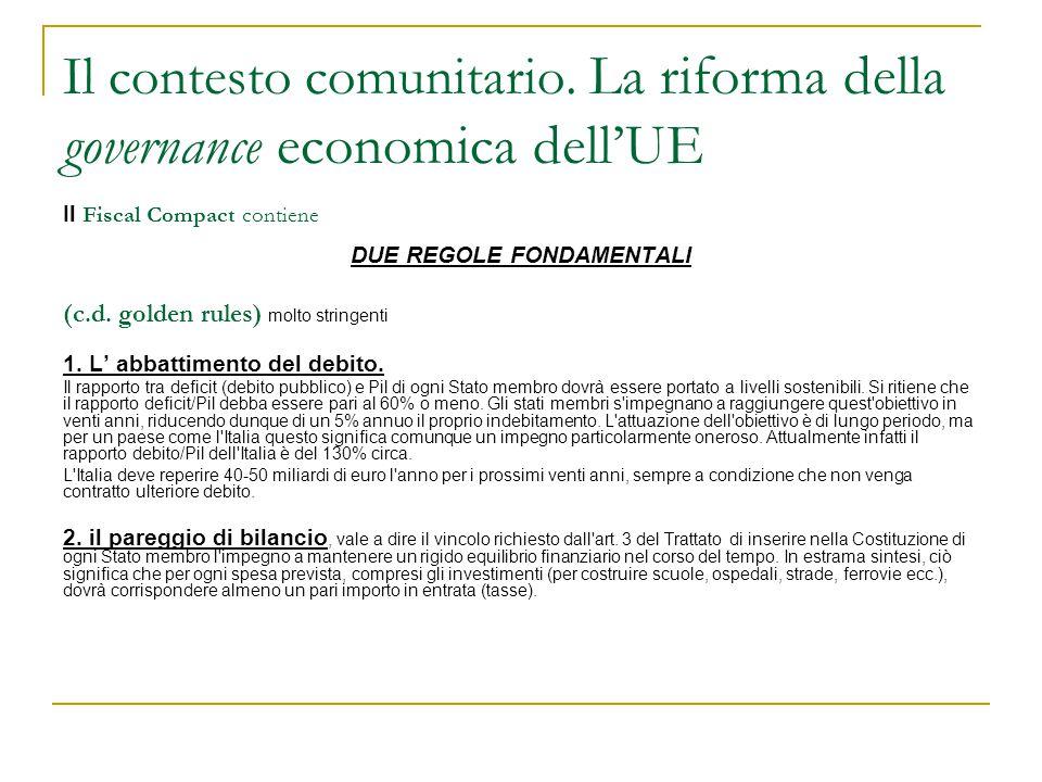 Il contesto comunitario. La riforma della governance economica dell'UE Il Fiscal Compact contiene DUE REGOLE FONDAMENTALI (c.d. golden rules) molto st