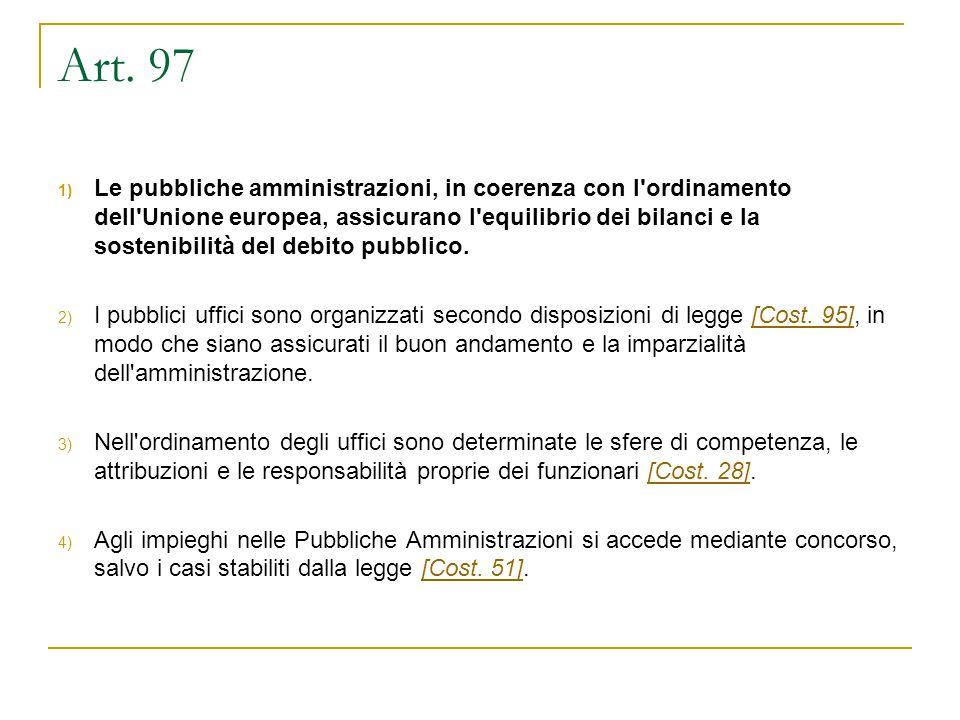 Art. 97 1) Le pubbliche amministrazioni, in coerenza con l'ordinamento dell'Unione europea, assicurano l'equilibrio dei bilanci e la sostenibilità del