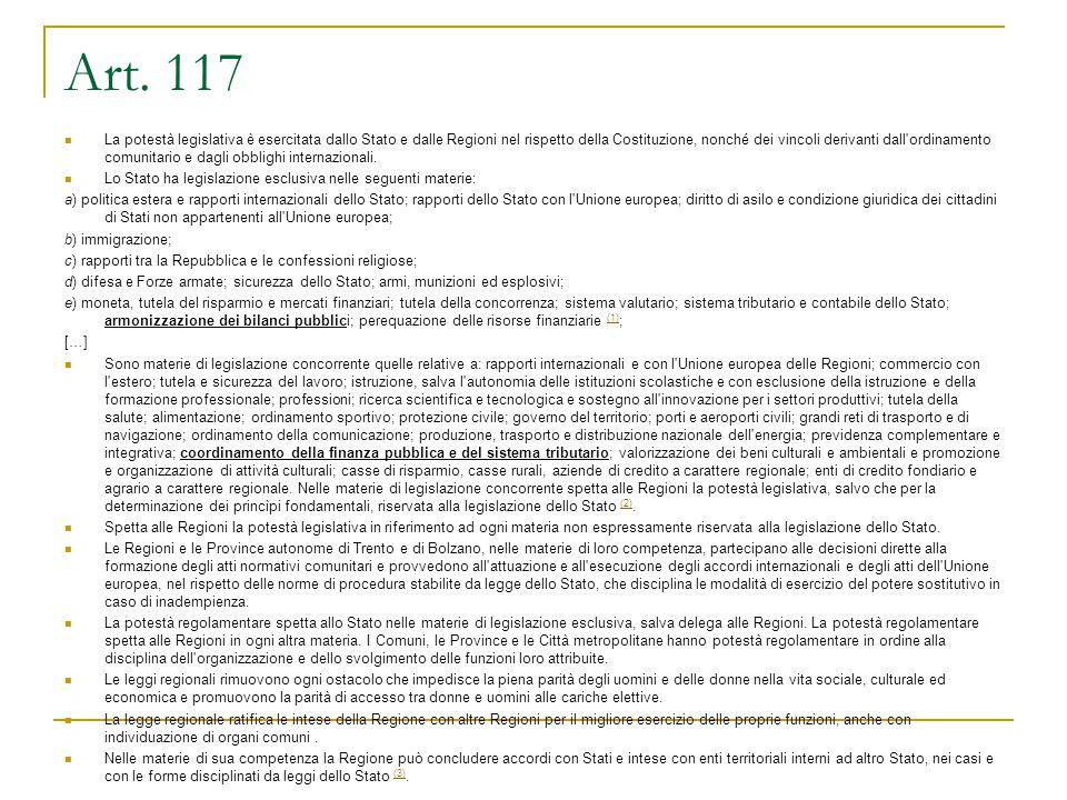 Art. 117 La potestà legislativa è esercitata dallo Stato e dalle Regioni nel rispetto della Costituzione, nonché dei vincoli derivanti dall'ordinament