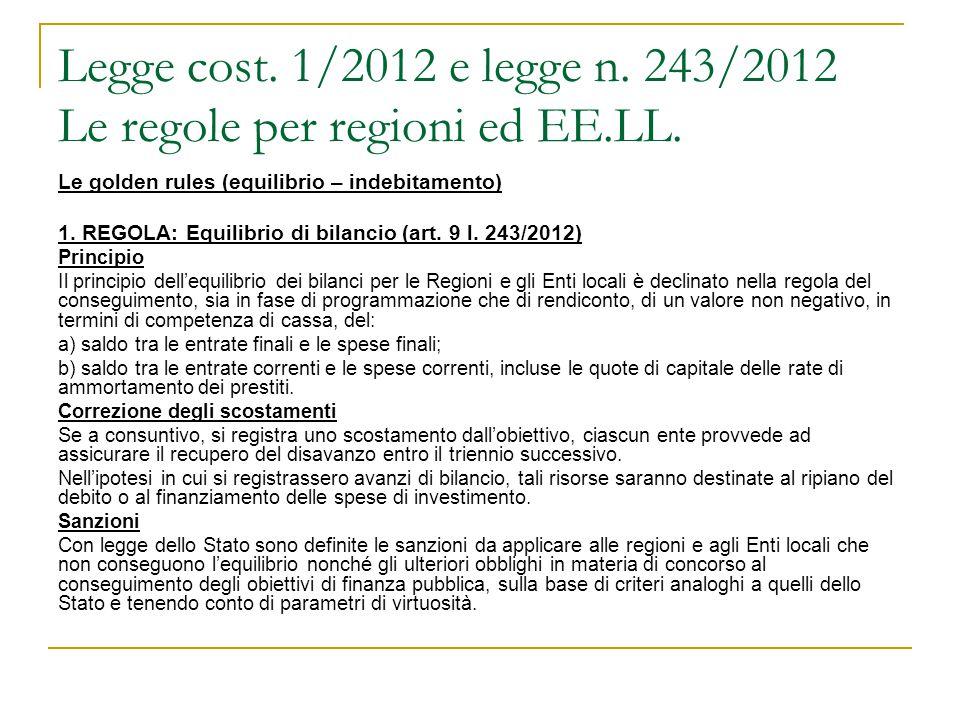 Legge cost. 1/2012 e legge n. 243/2012 Le regole per regioni ed EE.LL. Le golden rules (equilibrio – indebitamento) 1. REGOLA: Equilibrio di bilancio