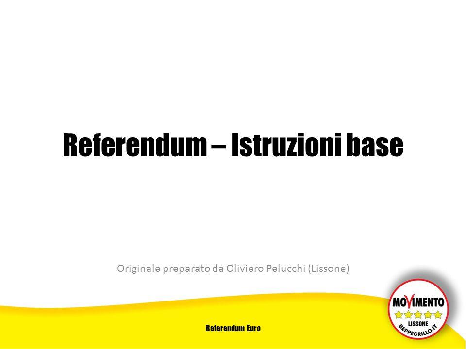 Referendum Euro Referendum – Istruzioni base Originale preparato da Oliviero Pelucchi (Lissone)
