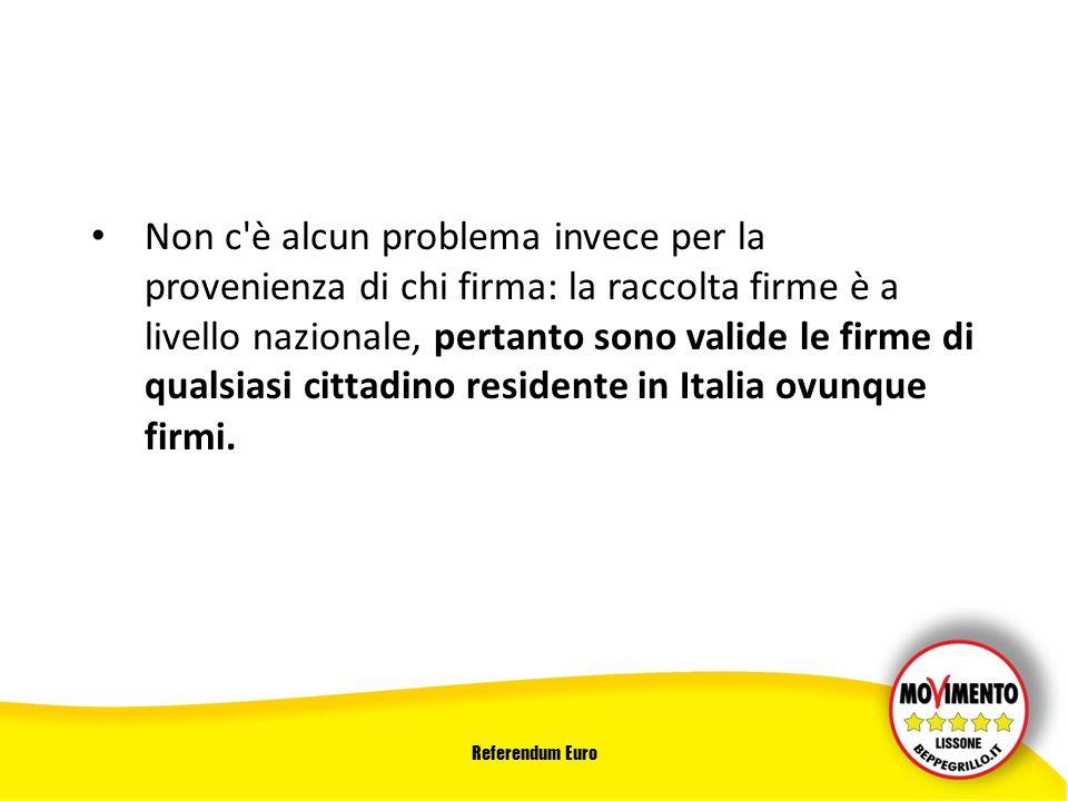 Referendum Euro Non c è alcun problema invece per la provenienza di chi firma: la raccolta firme è a livello nazionale, pertanto sono valide le firme di qualsiasi cittadino residente in Italia ovunque firmi.