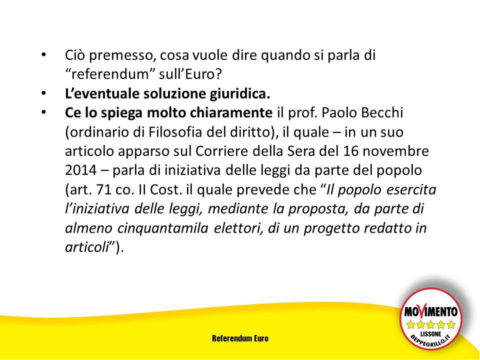 Referendum Euro Ciò premesso, cosa vuole dire quando si parla di referendum sull'Euro.