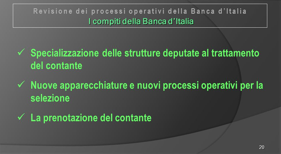 20 Specializzazione delle strutture deputate al trattamento del contante Nuove apparecchiature e nuovi processi operativi per la selezione La prenotaz