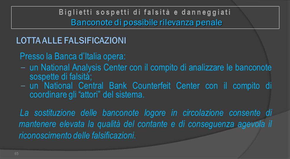 LOTTA ALLE FALSIFICAZIONI Presso la Banca d'Italia opera: − un National Analysis Center con il compito di analizzare le banconote sospette di falsità;