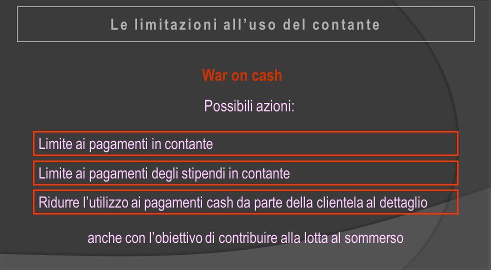 War on cash Limite ai pagamenti in contante Possibili azioni: Limite ai pagamenti degli stipendi in contante Ridurre l'utilizzo ai pagamenti cash da p