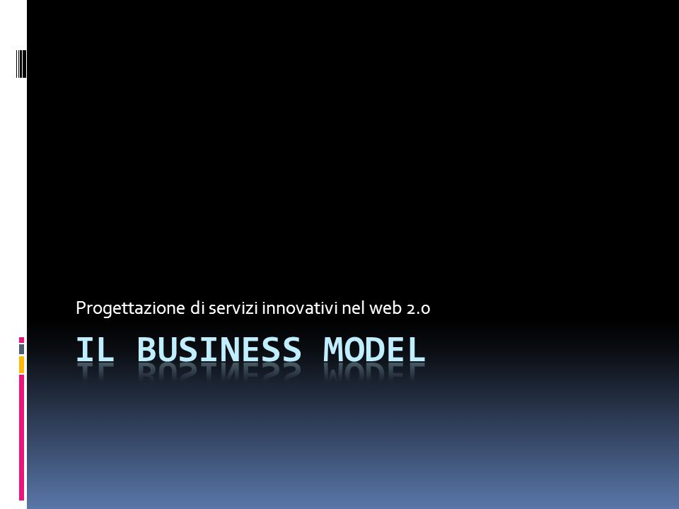 Che cos'è un business model A business model describes the rationale of how an organization creates, delivers, and captures value From Business Model Generation Alexander Osterwalder & Yves Pigneur edited by Wiley