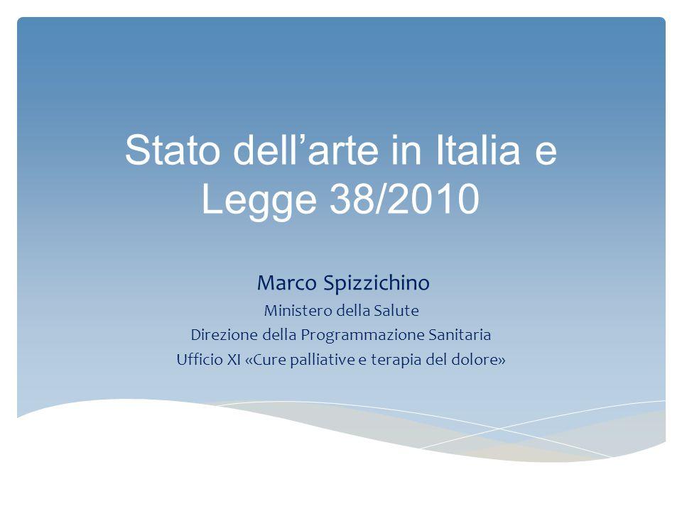 Stato dell'arte in Italia e Legge 38/2010 Marco Spizzichino Ministero della Salute Direzione della Programmazione Sanitaria Ufficio XI «Cure palliativ