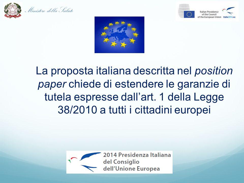 Ministero della Salute La proposta italiana descritta nel position paper chiede di estendere le garanzie di tutela espresse dall'art. 1 della Legge 38
