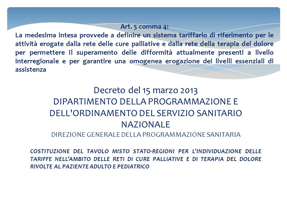 Art. 5 comma 4: La medesima intesa provvede a definire un sistema tariffario di riferimento per le attività erogate dalla rete delle cure palliative e