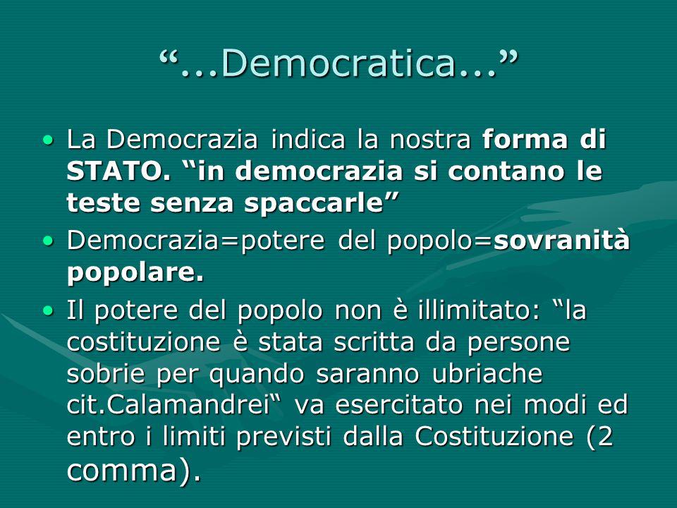 """""""… Democratica …"""" La Democrazia indica la nostra forma di STATO. """"in democrazia si contano le teste senza spaccarle""""La Democrazia indica la nostra for"""