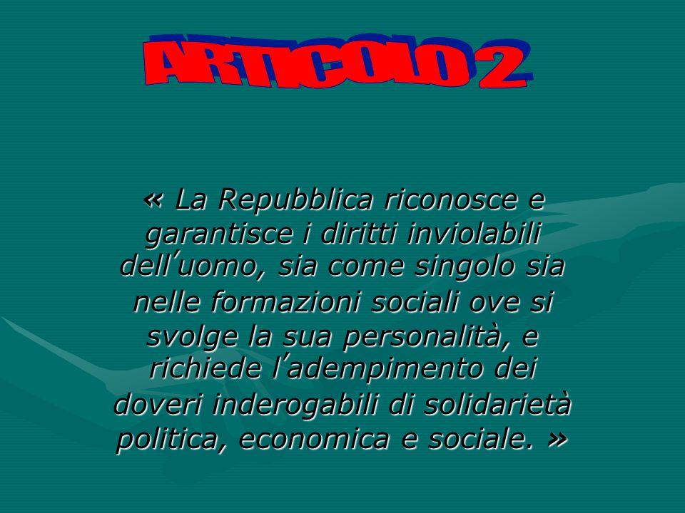 « La Repubblica riconosce e garantisce i diritti inviolabili dell'uomo, sia come singolo sia nelle formazioni sociali ove si svolge la sua personalità