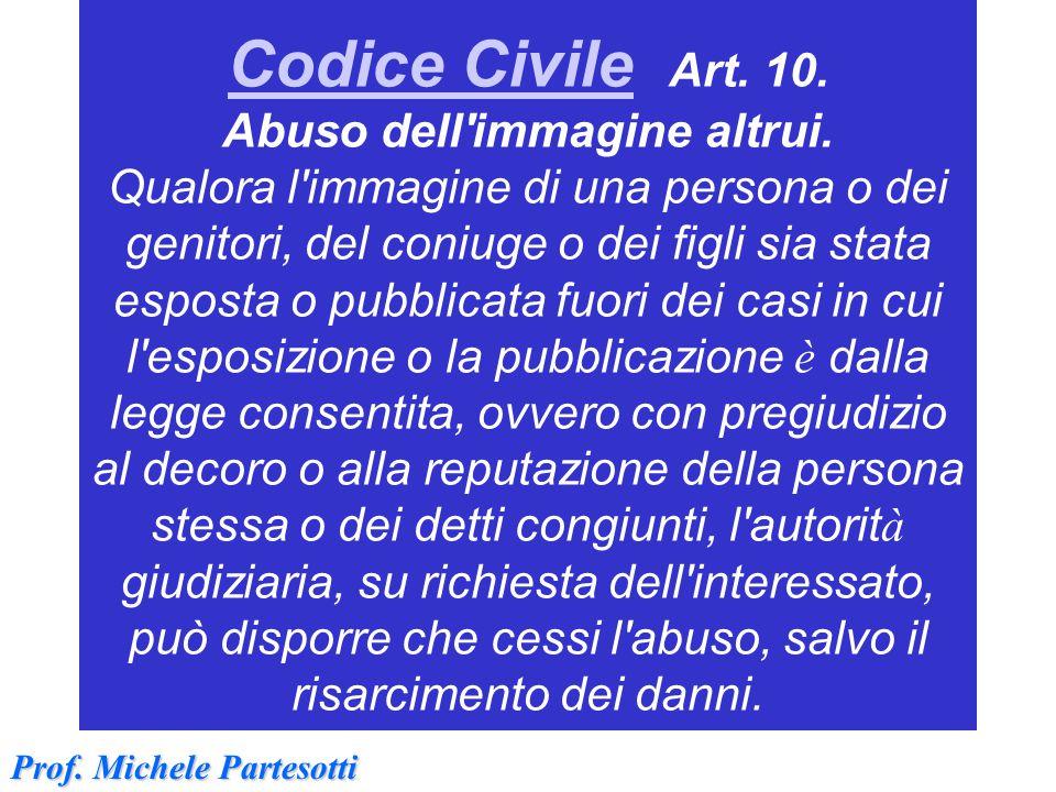 Codice CivileCodice Civile Art. 10. Abuso dell'immagine altrui. Qualora l'immagine di una persona o dei genitori, del coniuge o dei figli sia stata es