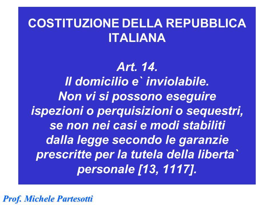 COSTITUZIONE DELLA REPUBBLICA ITALIANA Art. 14. Il domicilio e` inviolabile. Non vi si possono eseguire ispezioni o perquisizioni o sequestri, se non