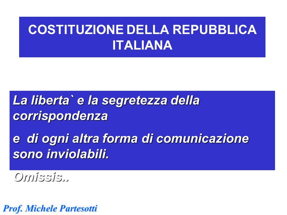 COSTITUZIONE DELLA REPUBBLICA ITALIANA La liberta` e la segretezza della corrispondenza e di ogni altra forma di comunicazione sono inviolabili. Omiss