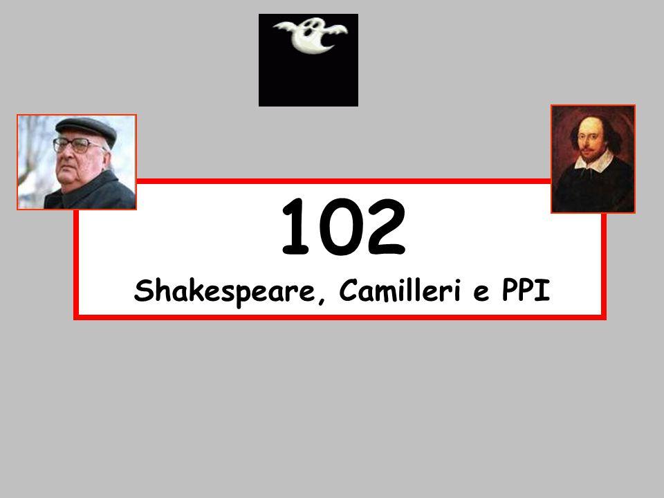 102 Shakespeare, Camilleri e PPI