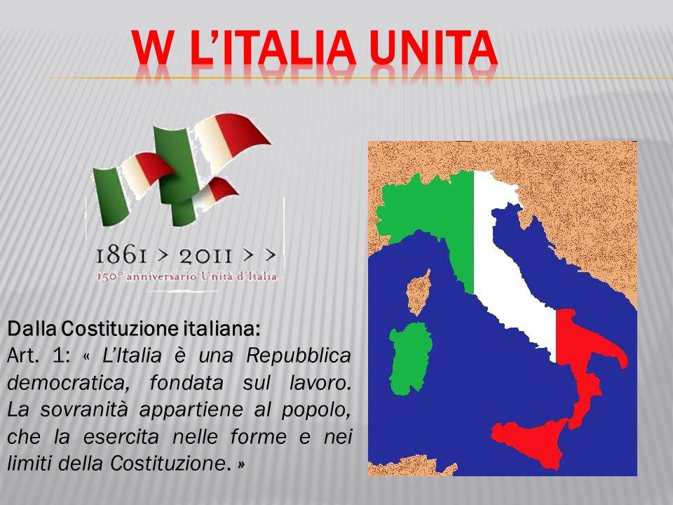 Dalla Costituzione italiana: Art. 1: « L'Italia è una Repubblica democratica, fondata sul lavoro. La sovranità appartiene al popolo, che la esercita n