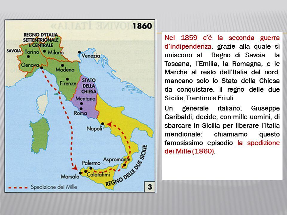 Nel 1859 c'è la seconda guerra d'indipendenza, grazie alla quale si uniscono al Regno di Savoia la Toscana, l'Emilia, la Romagna, e le Marche al resto