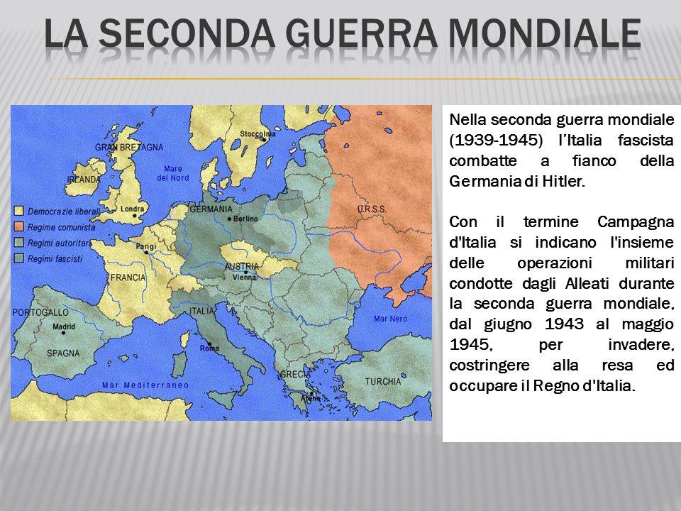 Nella seconda guerra mondiale (1939-1945) l'Italia fascista combatte a fianco della Germania di Hitler. Con il termine Campagna d'Italia si indicano l